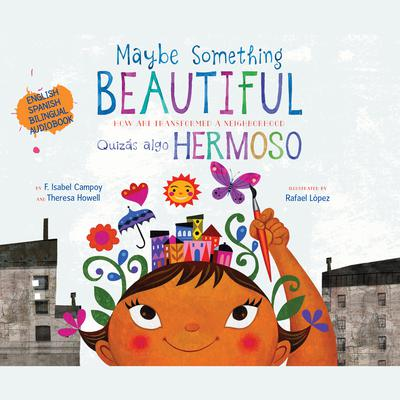 Maybe Something Beautiful - Bilingual Edition: How Art Transformed a Neighborhood Audiobook, by F. Isabel Campoy