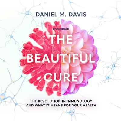 The Beautiful Cure: The Revolution in Immunology and What It Means for Your Health Audiobook, by