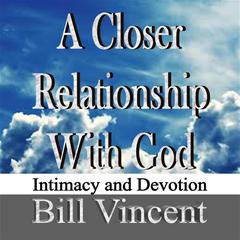 A Closer Relationship With God Audiobook, by Bill Vincent