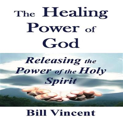 The Healing Power of God Audiobook, by Bill Vincent