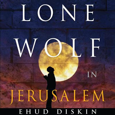 Lone Wolf in Jerusalem Audiobook, by Ehud Diskin