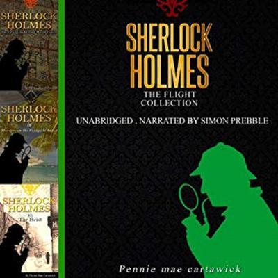 Sherlock Holmes: The Flight Collection, Three Sherlock Holmes Mysteries  Audiobook, by Pennie Mae Cartawick