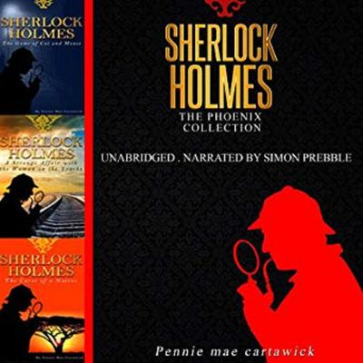 Sherlock Holmes: The Phoenix Collection - Three Sherlock Holmes Mysteries in One Book Audiobook, by Pennie Mae Cartawick