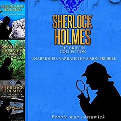 Sherlock Holmes: The Griffin Collection Audiobook, by Pennie Mae Cartawick