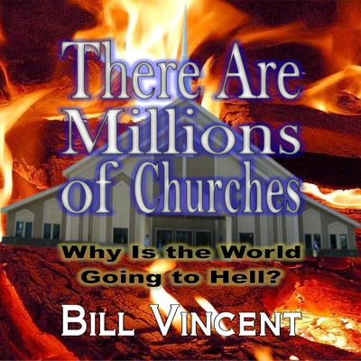 There Are Millions of Churches: Why is the World Going to Hell Audiobook, by Bill Vincent