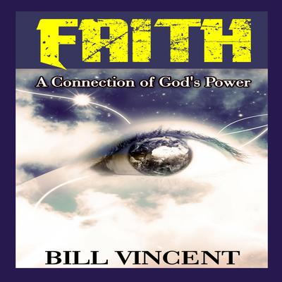 Faith: A Connection of Gods Power Audiobook, by Bill Vincent
