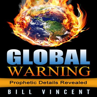 Global Warning: Prophetic Details Revealed Audiobook, by Bill Vincent