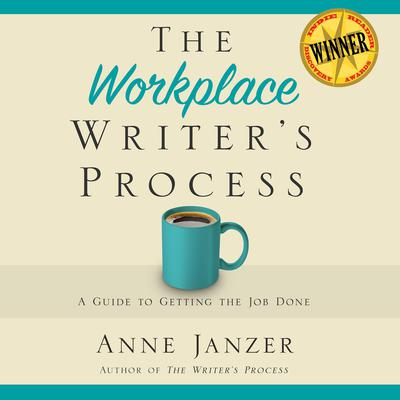 The Workplace Writers Process: A Guide to Getting the Job Done Audiobook, by Anne Janzer