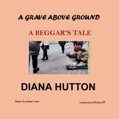 A Grave above Ground: A Beggar's Tale Audiobook, by Diana Hutton