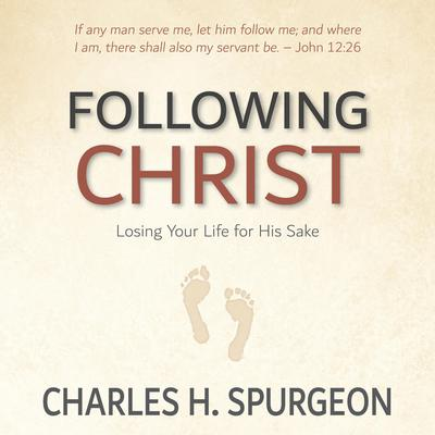 Following Christ: Losing Your Life for His Sake Audiobook, by Charles H. Spurgeon