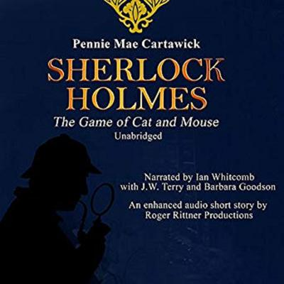 Sherlock Holmes: The Game of Cat and Mouse: A Short Mystery Audiobook, by Pennie Mae Cartawick