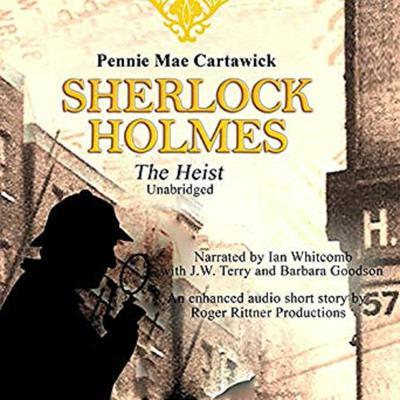 Sherlock Holmes: The Heist Audiobook, by Pennie Mae Cartawick