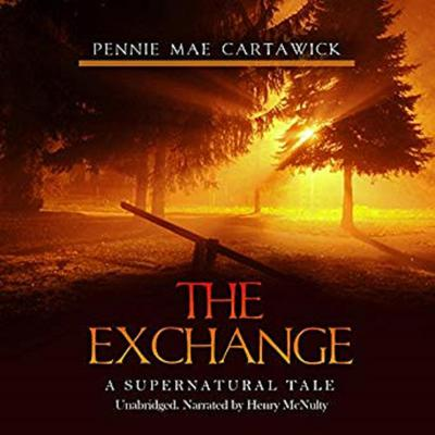 The Exchange: A Supernatural Tale Audiobook, by Pennie Mae Cartawick