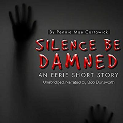 Silence Be Damned: An Eerie Short Story Audiobook, by Pennie Mae Cartawick