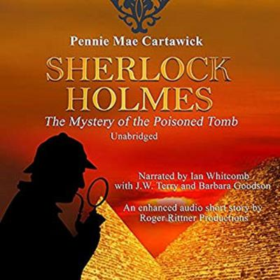 Sherlock Holmes: The Mystery of the Poisoned Tomb: A Short Story Audiobook, by Pennie Mae Cartawick