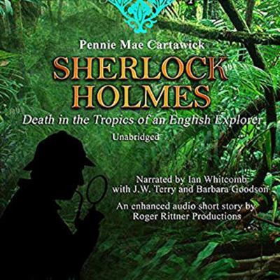 Sherlock Holmes: Death in the Tropics of an English Explorer Audiobook, by Pennie Mae Cartawick