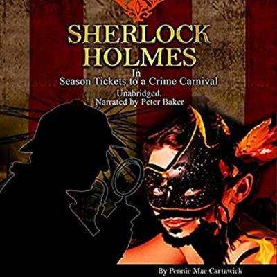 Sherlock Holmes: Season Tickets to a Crime Carnival Audiobook, by Pennie Mae Cartawick