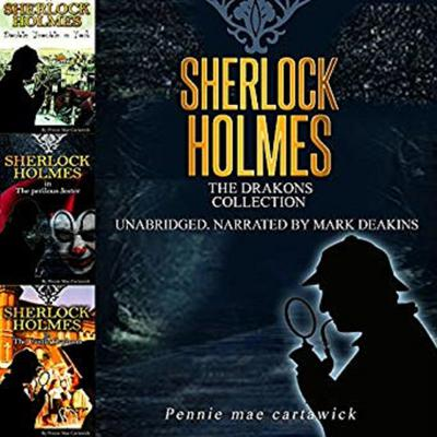 Sherlock Holmes: The Drakons Collection Audiobook, by Pennie Mae Cartawick