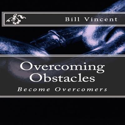 Overcoming Obstacles Audiobook, by Bill Vincent