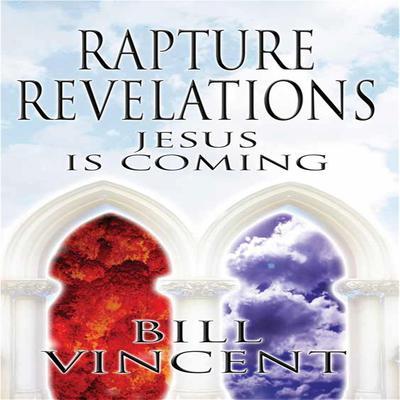 Rapture Revelations: Jesus is Coming Audiobook, by Bill Vincent