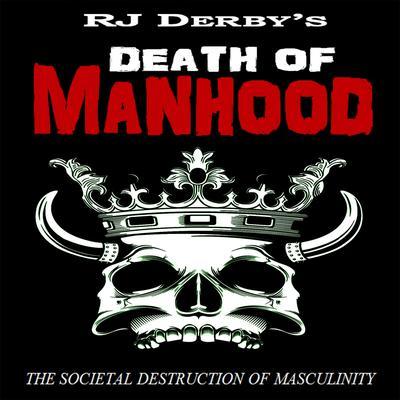 Death of Manhood: The Societal Destruction of Masculinity Audiobook, by RJ Derby