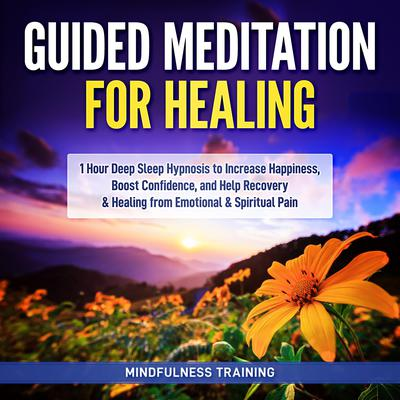 Spiritual Healing Guided Meditation: Guided 1 Hour Hypnosis to Restore Wellness & Wholeness, Cleanse Energy, & Balance Chakras (New Age Affirmations, Third Eye Awakening, Astral Projection Meditation Series) Audiobook, by Mindfulness Training