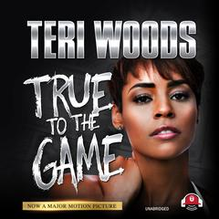 True to the Game Audiobook, by Teri Woods