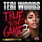 True to the Game III Audiobook, by Teri Woods