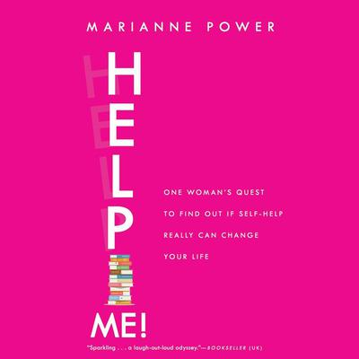 Help Me!: One Woman's Quest to Find Out if Self-Help Really Can Change Your Life Audiobook, by Marianne Power