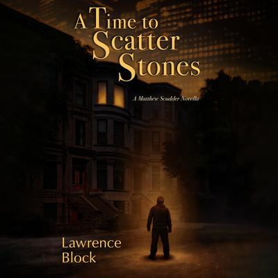 A Time to Scatter Stones: A Matthew Scudder Novella Audiobook, by