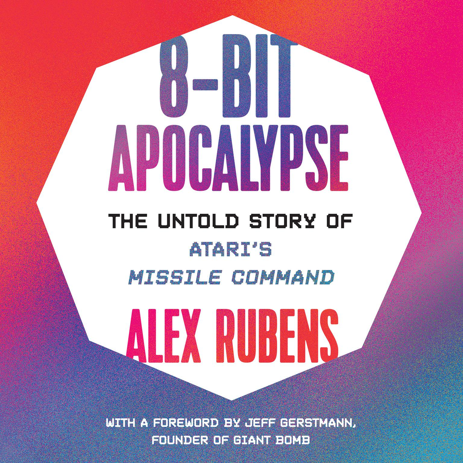 Printable 8-Bit Apocalypse: The Untold Story of Atari's Missile Command Audiobook Cover Art