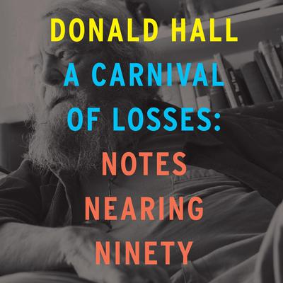 A Carnival of Losses: Notes Nearing Ninety Audiobook, by Donald Hall