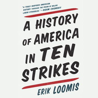 A History of America in Ten Strikes Audiobook, by Erik Loomis