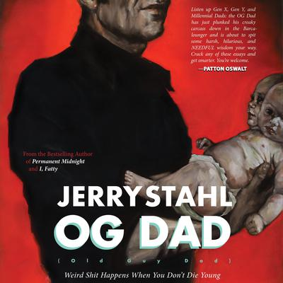 OG (Old Guy) Dad: Weird Shit Happens When You Dont Die Young Audiobook, by Jerry Stahl