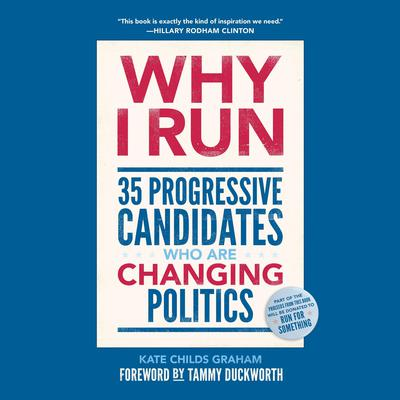Why I Run: 35 Progressive Candidates Who Are Changing Politics Audiobook, by Kate Childs Graham