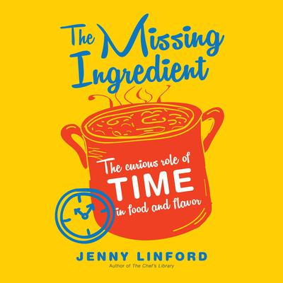The Missing Ingredient: The Curious Role of Time in Food and Flavor Audiobook, by Jenny Linford