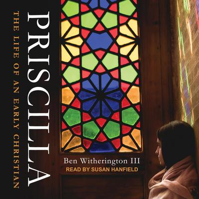 Priscilla: The Life of an Early Christian Audiobook, by Ben Witherington