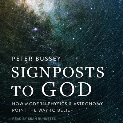 Signposts to God: How Modern Physics and Astronomy Point the Way to Belief Audiobook, by Peter Bussey