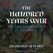 The Hundred Years War: The English in France 1337-1453 Audiobook, by Desmond Seward
