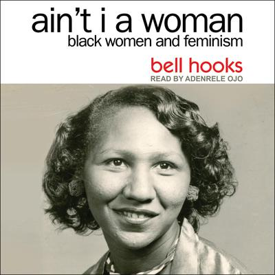 Aint I a Woman: Black Women and Feminism 2nd Edition Audiobook, by Bell Hooks