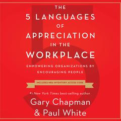 The 5 Languages of Appreciation in the Workplace: Empowering Organizations by Encouraging People Audiobook, by Paul White, Gary Chapman