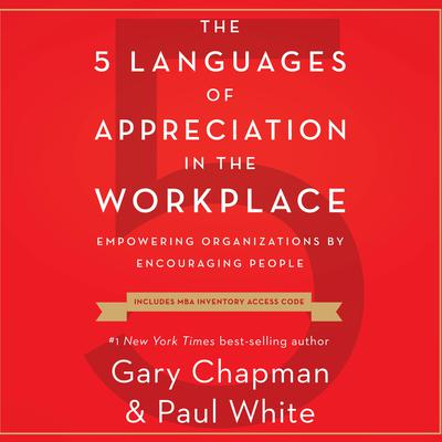 The 5 Languages of Appreciation in the Workplace: Empowering Organizations by Encouraging People Audiobook, by Paul White