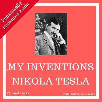 My Inventions: The Autobiography of Nikola Tesla Audiobook, by Nikola Tesla