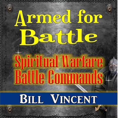 Armed for Battle: Spiritual Warfare Battle Commands Audiobook, by Bill Vincent