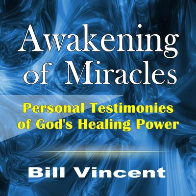 Awakening of Miracles: Personal Testimonies of Gods Healing Power Audiobook, by Bill Vincent