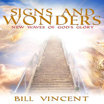 Signs and Wonders: New Waves of Gods Glory Audiobook, by Bill Vincent