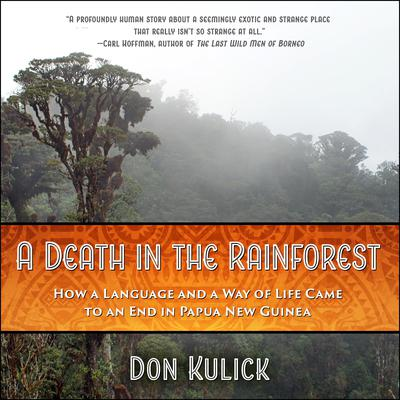 A Death in the Rainforest: How a Language and a Way of Life Came to an End in Papua New Guinea Audiobook, by Don Kulick