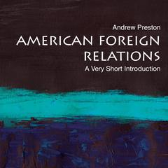 American Foreign Relations: A Very Short Introduction Audiobook, by Andrew Preston
