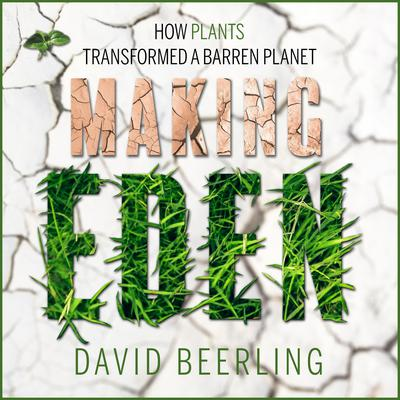 Making Eden: How Plants Transformed a Barren Planet Audiobook, by David Beerling