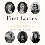 First Ladies: The Ever Changing Role, from Martha Washington to Melania Trump Audiobook, by Betty Boyd Caroli